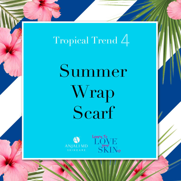 Learn To Love Your Skin-Tropical Trend 4: Summer Scarf Wrap