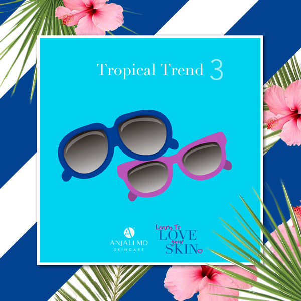 Learn To Love Your Skin Blog-Tropical Trend 3: Wide Framed Sunglasses