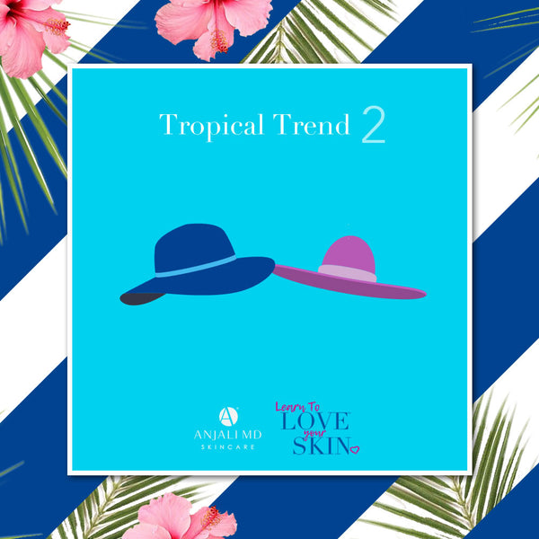 Learn To Love Your Skin Blog- Tropical Trend 2: Wear a Wide Brimmed Hat