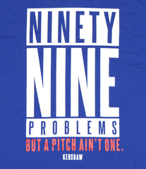 "King Kershaw ""Ninety Nine Problems But A Pitch Ain't One"" Front Side"