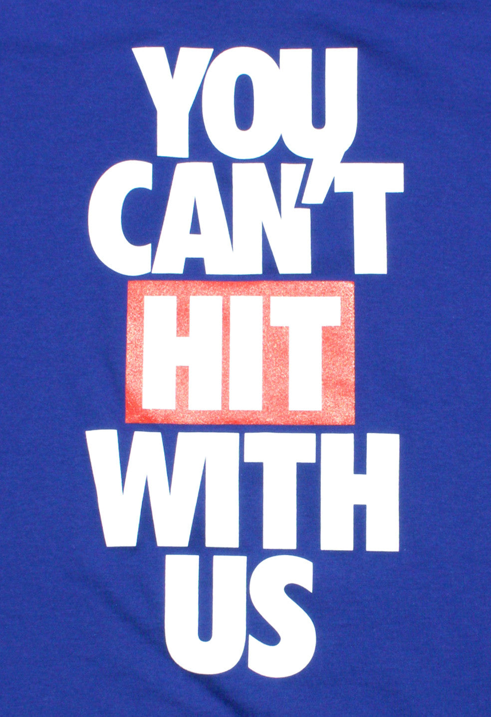 You Can't Hit with Us
