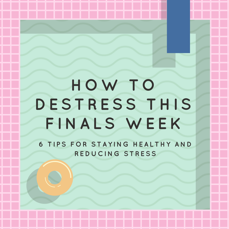 Destress and Stay Healthy This Finals Week