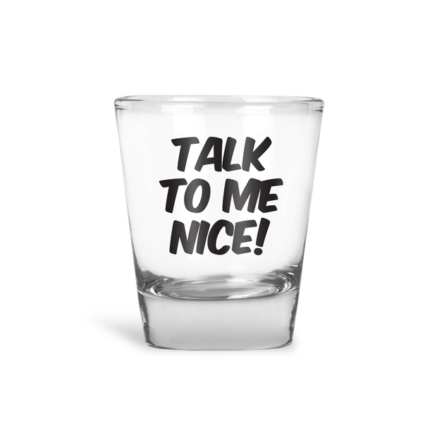 Talk To Me Nice Shot Glass