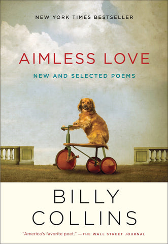 Aimless Love: New and Selected Poems Billy Collins