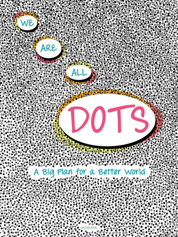 We Are All Dots: A Big Plan for a Better World Giancarlo Macri