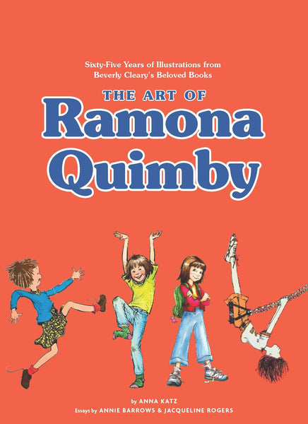 The Art of Ramona Quimby : Sixty-Five Years of Illustrations from Beverly Cleary Anna Katz