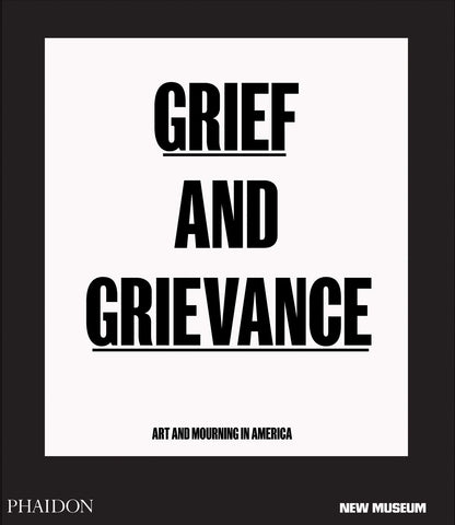 Grief and Grievance: Art and Mourning in America Okwui Enwezor, New Museum