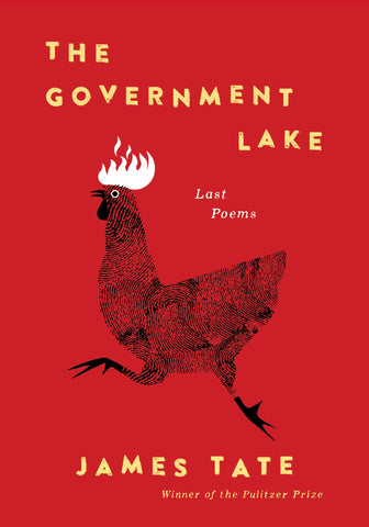 The Government Lake: Last Poems James Tate
