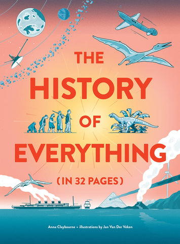 The History of Everything in 32 Pages Anna Claybourne