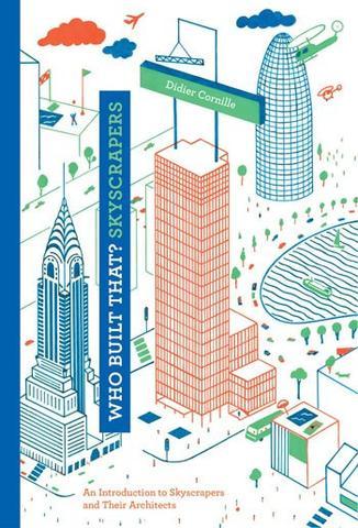 Who Built That? Skyscrapers: An Introduction to Skyscrapers and Their ArchitectsHardcover Didier Cornille