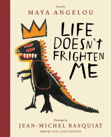 Life Doesn't Frighten Me by Maya Angelou, Jean-Michel Basquiat, and Sara Jane Boyers