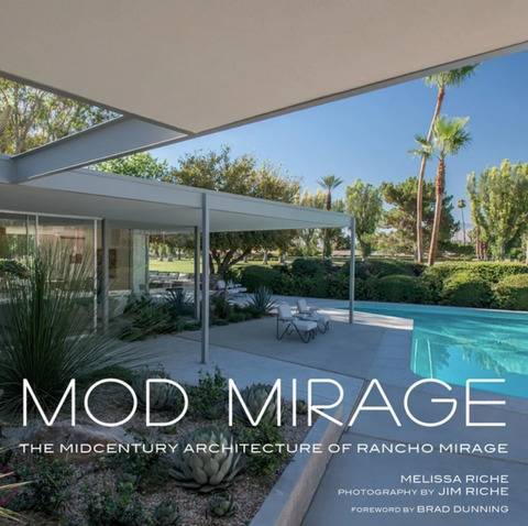 Mod Mirage: The Midcentury Architecture of Rancho Mirage Melissa Riche