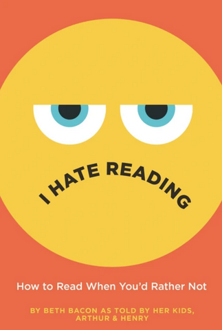 I Hate Reading : How to Read When You'd Rather Not Beth Bacon