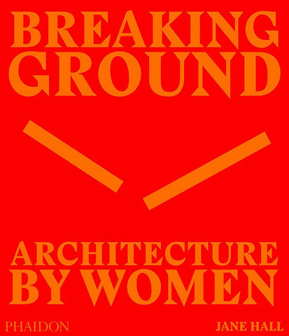 Breaking Ground : Architecture by Women