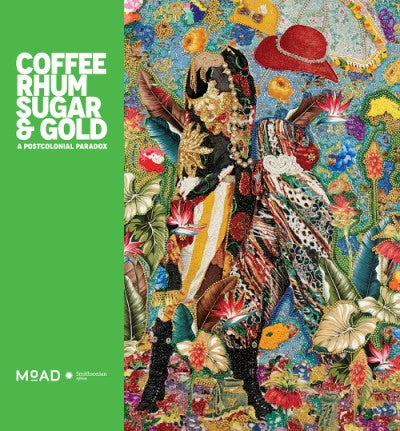 COFFEE, RHUM, SUGAR & GOLDA POSTCOLONIAL PARADOXEditor Dexter Wimberly, and Larry Ossei-MensahProduced byMuseum of African Diaspora