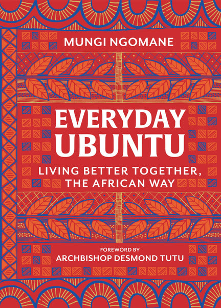 Everyday Ubuntu: Living Better Together, the African Way by Mungi Ngomane