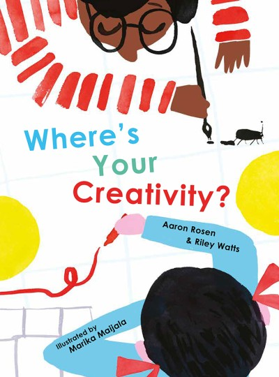 Where's Your Creativity? by Aaron Rosen, and Riley Watts