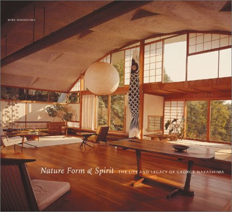 Nature Form & Spirit: The Life and Legacy of George Nakashima Mira Nakashima