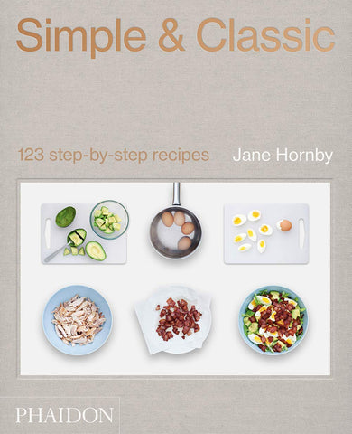 Simple & Classic: 123 step-by-step recipes Jane Hornby