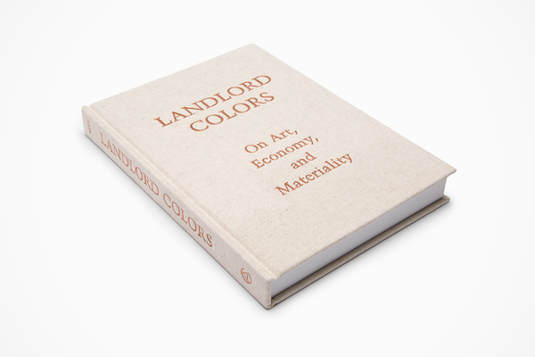 Landlord Colors: On Art, Economy, and Materiality Laura Mott, Cranbrook Art Museum