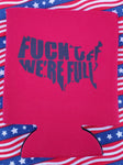 Kan Koozies F*** Off We Are Full
