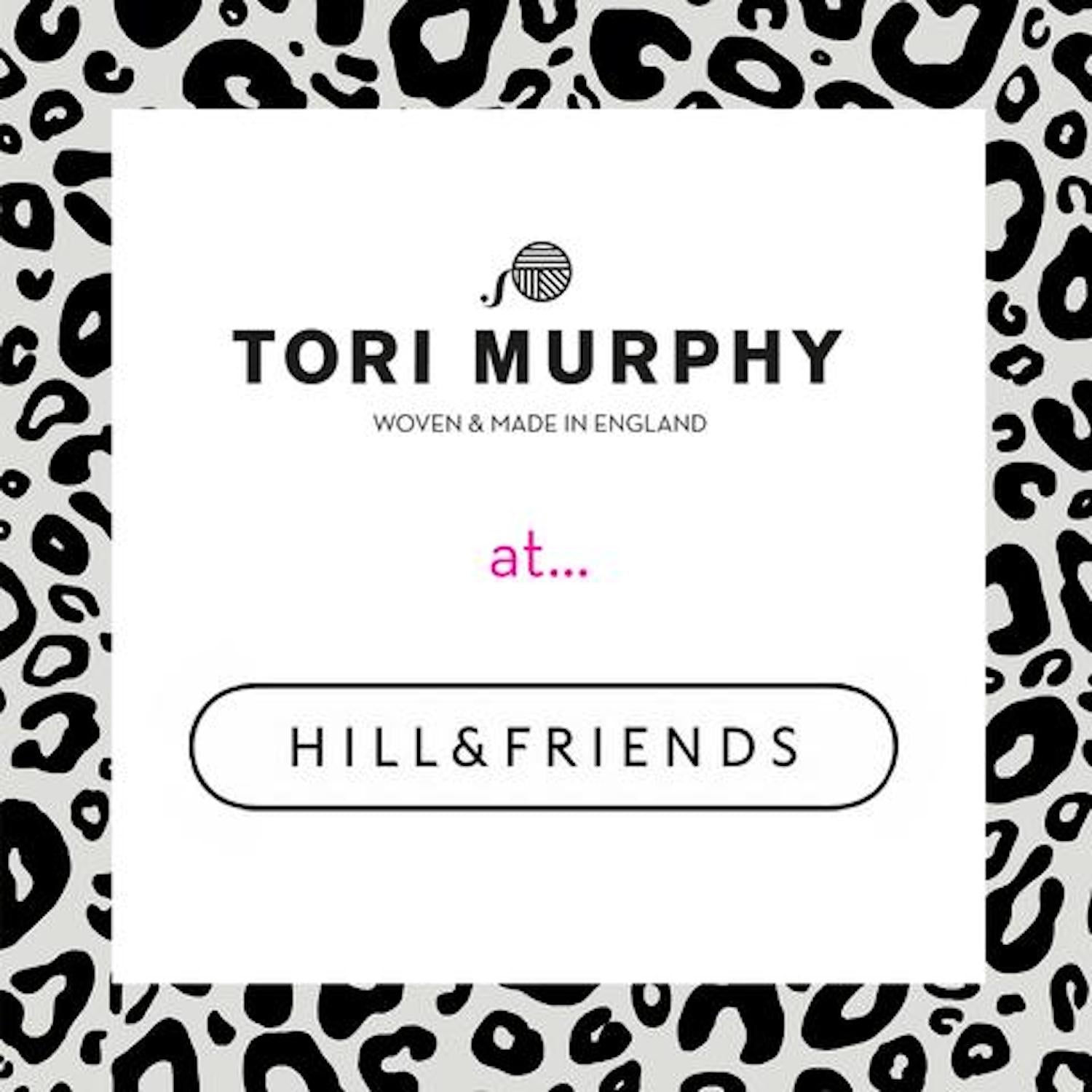 Hill & Friends x Tori Murphy