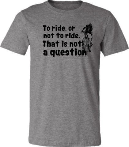 To Ride or Not to Ride-Mountain Bike-Available in 3 Colors