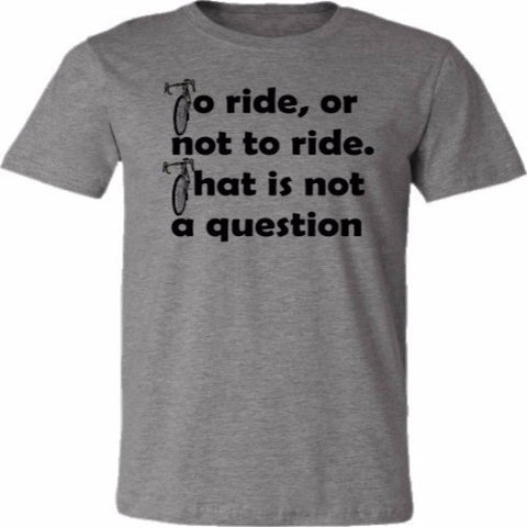 To Ride or Not to Ride-Available in 3 Colors