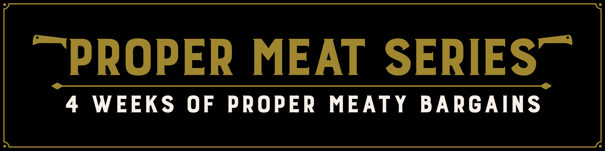 Check out our Proper Meat Series!