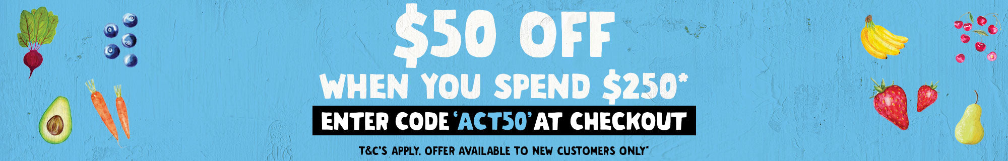 ACT50 - Save 50 when you spend over 250