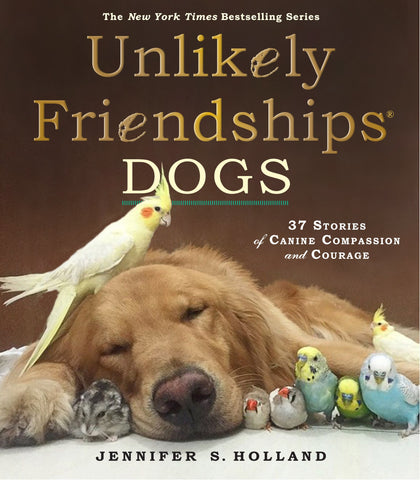 Unlikely Friendships: Dogs: 37 Stories of Canine Compassion and Courage, new