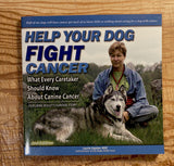 Help Your Dog Fight Cancer: What Every Caretaker Should Know About Canine Cancer, Featuring Bullet's Survival Story, 2nd Edition, new