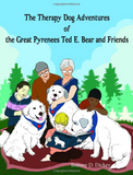 """The Therapy Dog Adventures of the Great Pyrenees Ted E. Bear and Friends"""