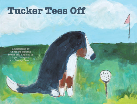 """Tucker Tees Off""- NEW"