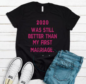 """2020 was still better than my first marriage"" The Teal Bandit tee shirt"