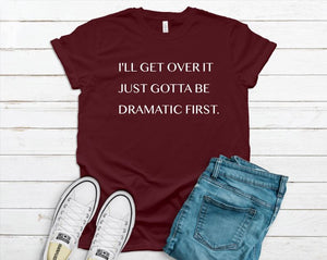 """But first I gotta be dramatic"" Tee Shirt Adult Tee Shirt The Teal Bandit"