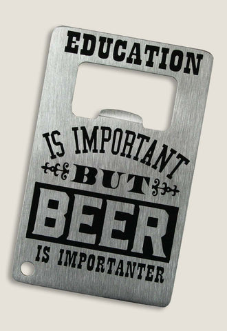 Credit Card Bottle Opener - Education is Importanter