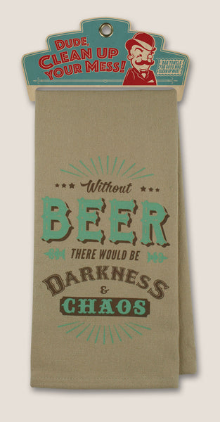 Without Beer There Would Be Darkness and Chaos - Bar Towel