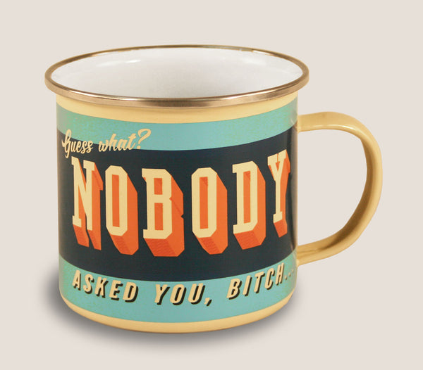 Nobody Asked You - Enamel Mug