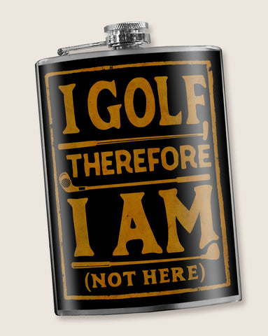 I Golf, Therefore I Am (not here) - Golfer's Flask