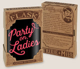 Party On, Ladies- Hip Flask Classic barware by Trixie & Milo. A perfect gift for women- creative barware idea, or bachelorette party gift.