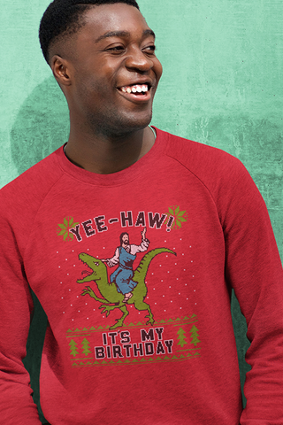 Yee-haw! It's My Birthday - funny Christmas  sweater - Crewneck Sweatshirt - Ugly sweater, silly holiday sweater, Jesus on a Dinosaur