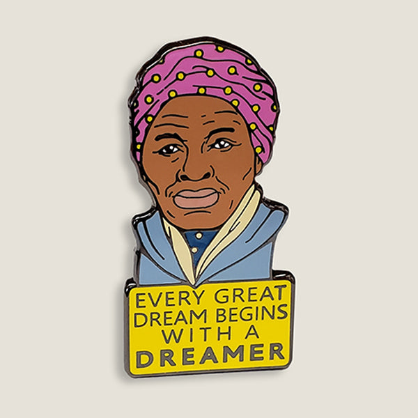 Harriet Tubman - EVERY DREAM BEGINS WITH A DREAMER - Enamel Pin