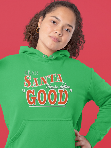 Dear Santa, Please Define Good - by LCKY JACK (for Trixie & Milo) - Hoodie, Holiday, Funny, Christmas, Sweater, Gift, Secret Santa