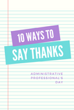 10 Ways to Say Thanks to Your Administrative Professional