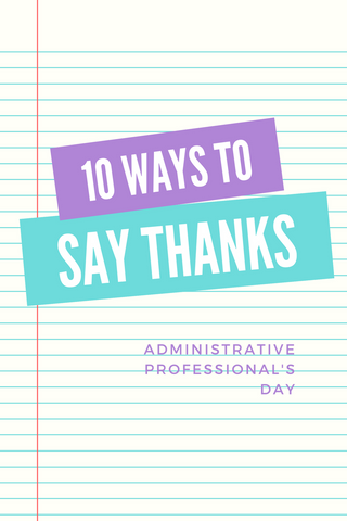 10 Ways to Say Thanks to our Administrative Professionals