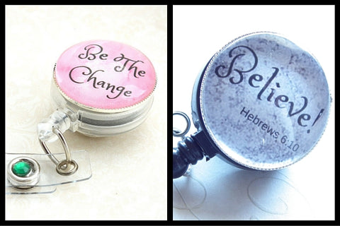 Sayings on custom badge reels, Be The Change and Believe