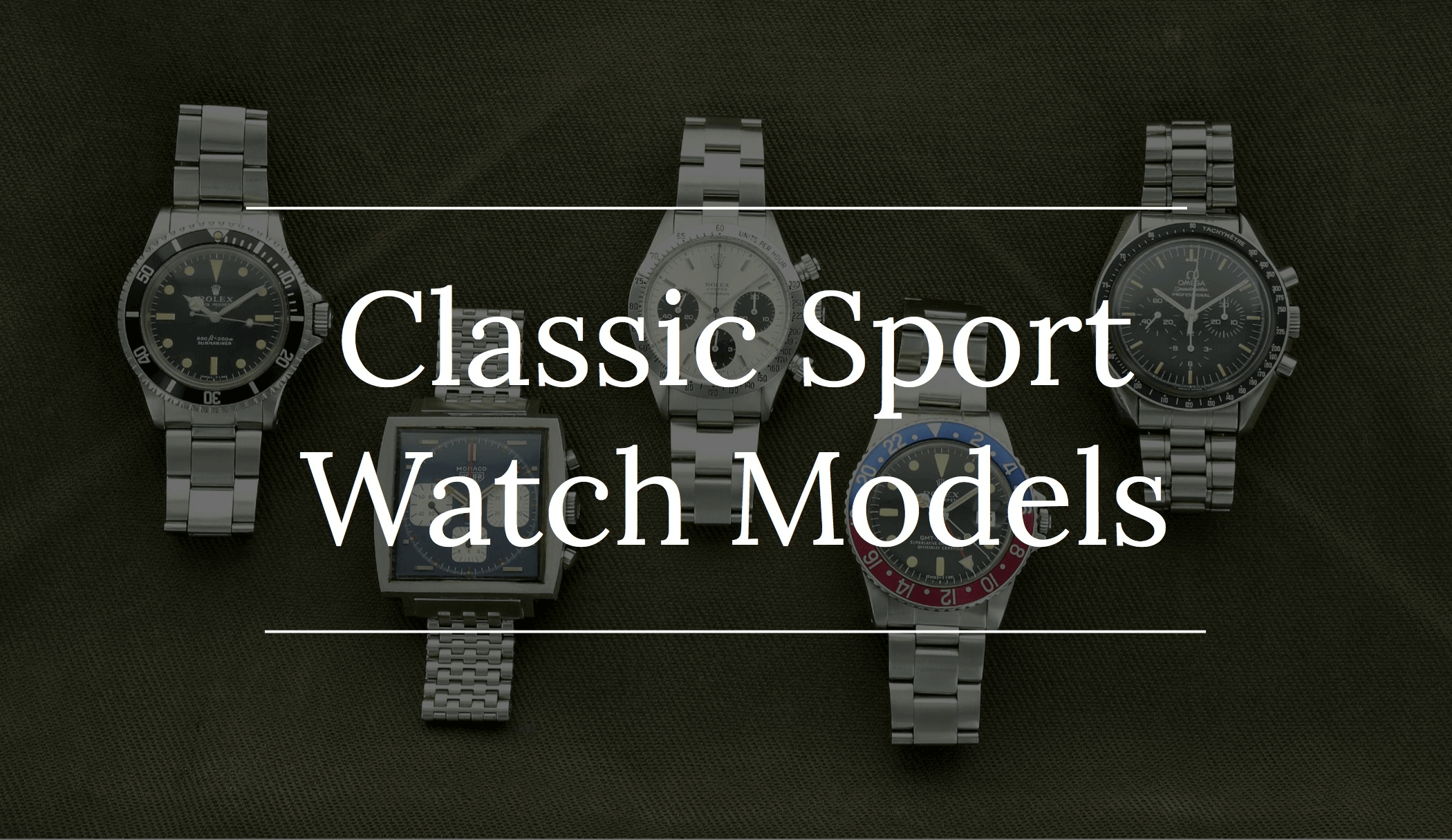 Sports Watches, Rolex Submariner, Rolex GMT, Rolex Daytona, Omega Speedmaster, Heuer Monaco