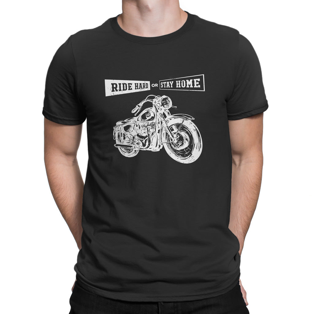 Ride Hard Or Stay Home T-Shirt