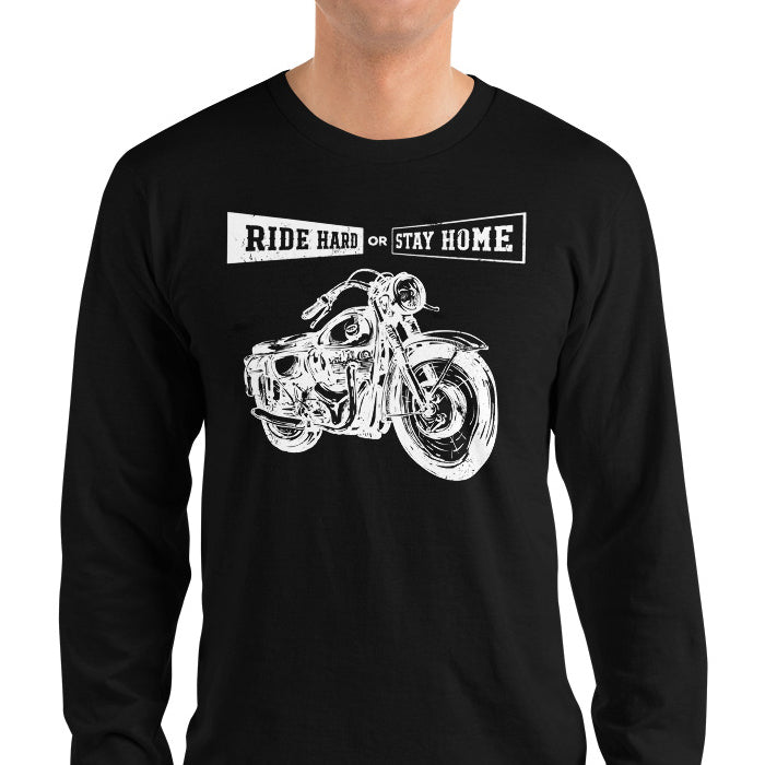 Ride Hard Or Stay Home Long Sleeve Shirt